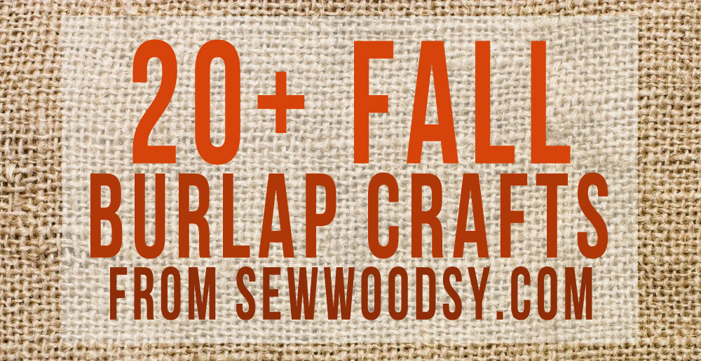 20+ Fall Burlap Crafts from SewWoodsy.com