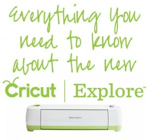 Everything You Need to know About the new Cricut Explore #ExploreCricut